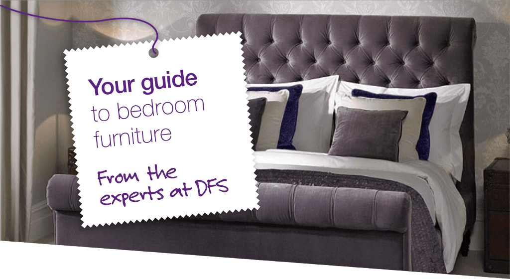 Your guide to bedroom furniture - from the experts at DFS