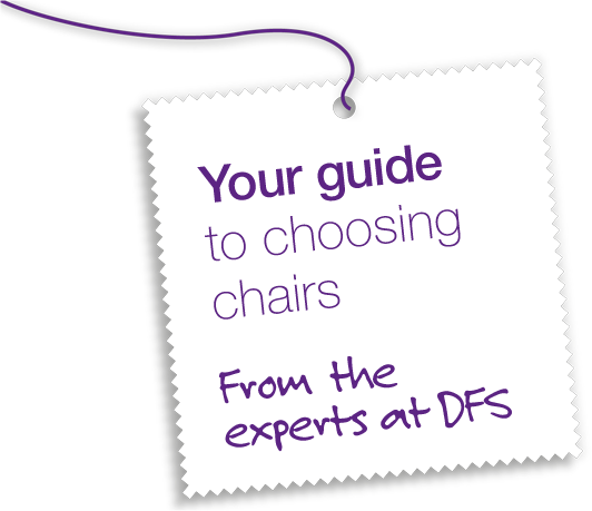 Your Guide to choosing chairs - From the experts at DFS