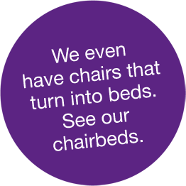 We even have chairs that turn into beds. See our chairbeds.