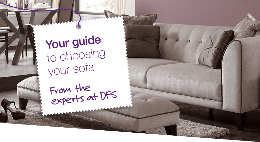 Your guide to choosing your sofa - from the experts at DFS