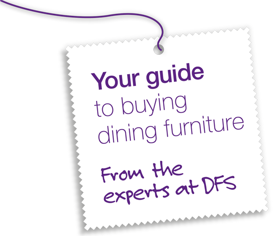Your guide to buying dining furniture - From the experts at DFS