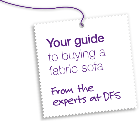 Your guide to buying a fabric sofa - From the experts at DFS