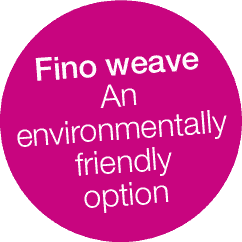 Exclusive Fino weave An environmentally friendly option.