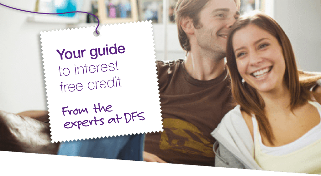 Your guide to interest free credit - from the experts at DFS