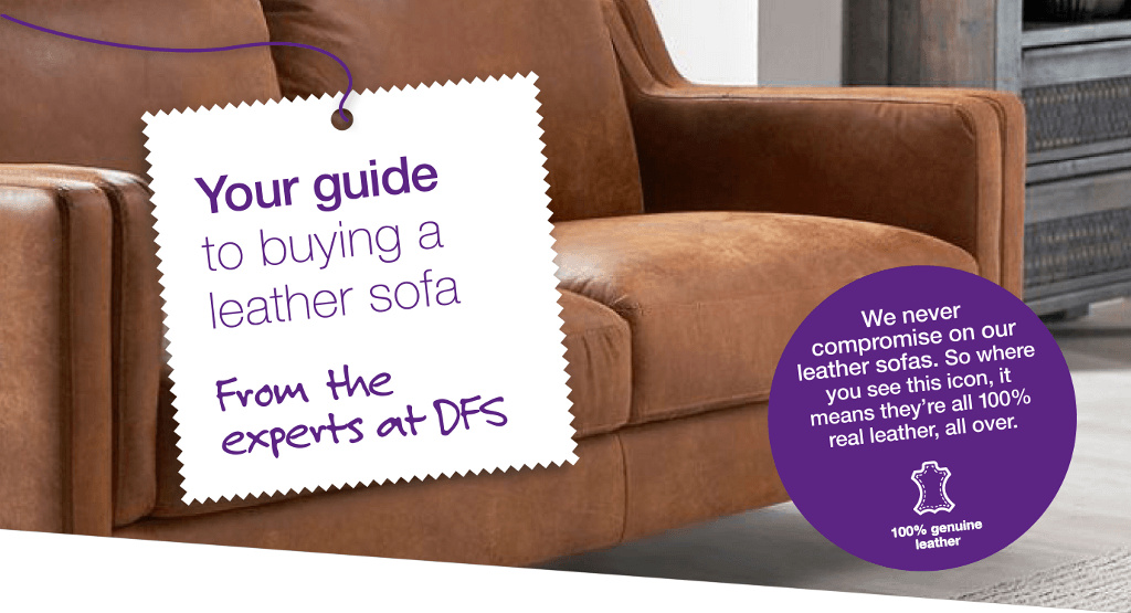 Your guide to buying a leather sofa - from the experts at DFS